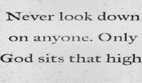 Only God can look down